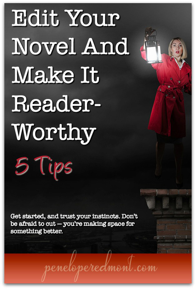 Edit Your Novel And Make It Reader-Worthy: 5 Tips