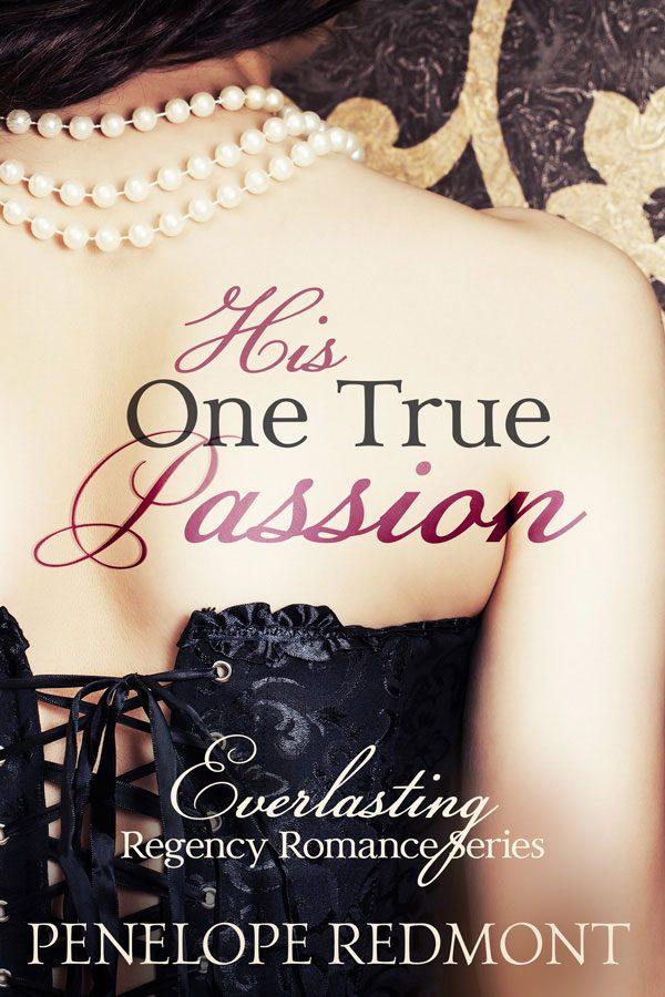 New Regency Romance Novel: His One True Passion