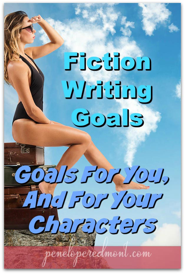 Fiction Writing Goals: Goals For You, And For Your Characters