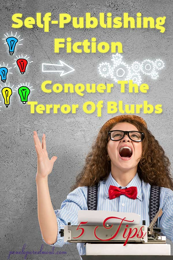 Self-Publishing Fiction: 5 Tips To Conquer The Terror Of Blurbs