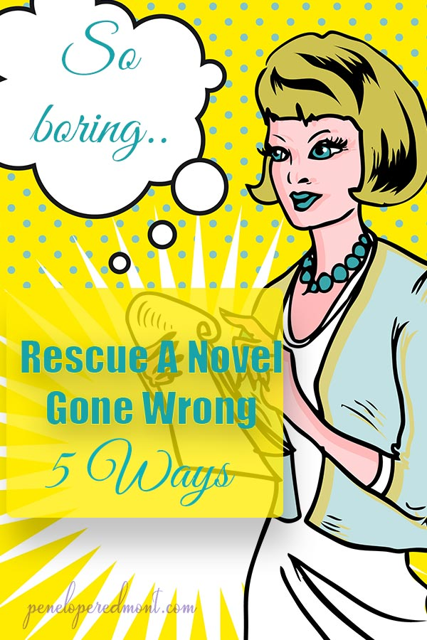Writing Fiction: 5 Ways To Rescue A Novel Gone Wrong