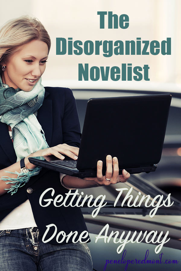 The Disorganized Novelist: Getting Things Done Anyway