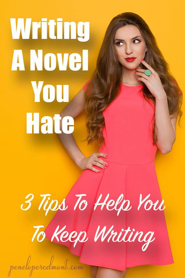 Writing A Novel You Hate: 3 Tips To Help You To Keep Writing