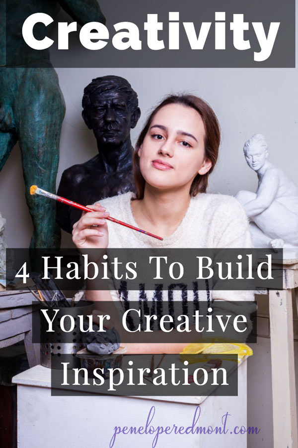 Creativity: 4 Habits To Build Your Creative Inspiration