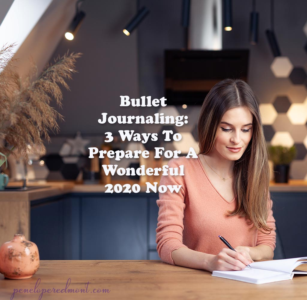 Bullet Journaling: 3 Ways To Prepare For A Wonderful 2020 Now