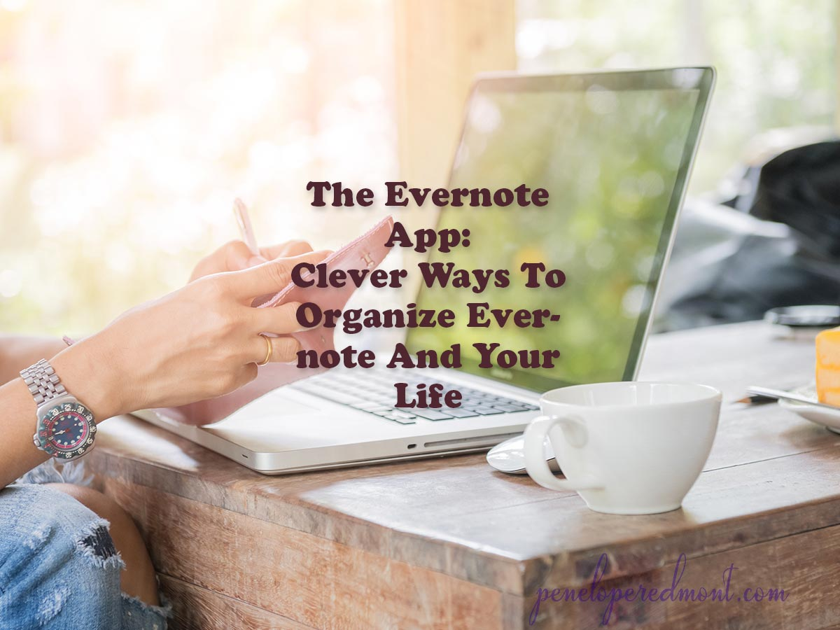 The Evernote App: 5 Clever Ways To Organize Evernote And Your Life