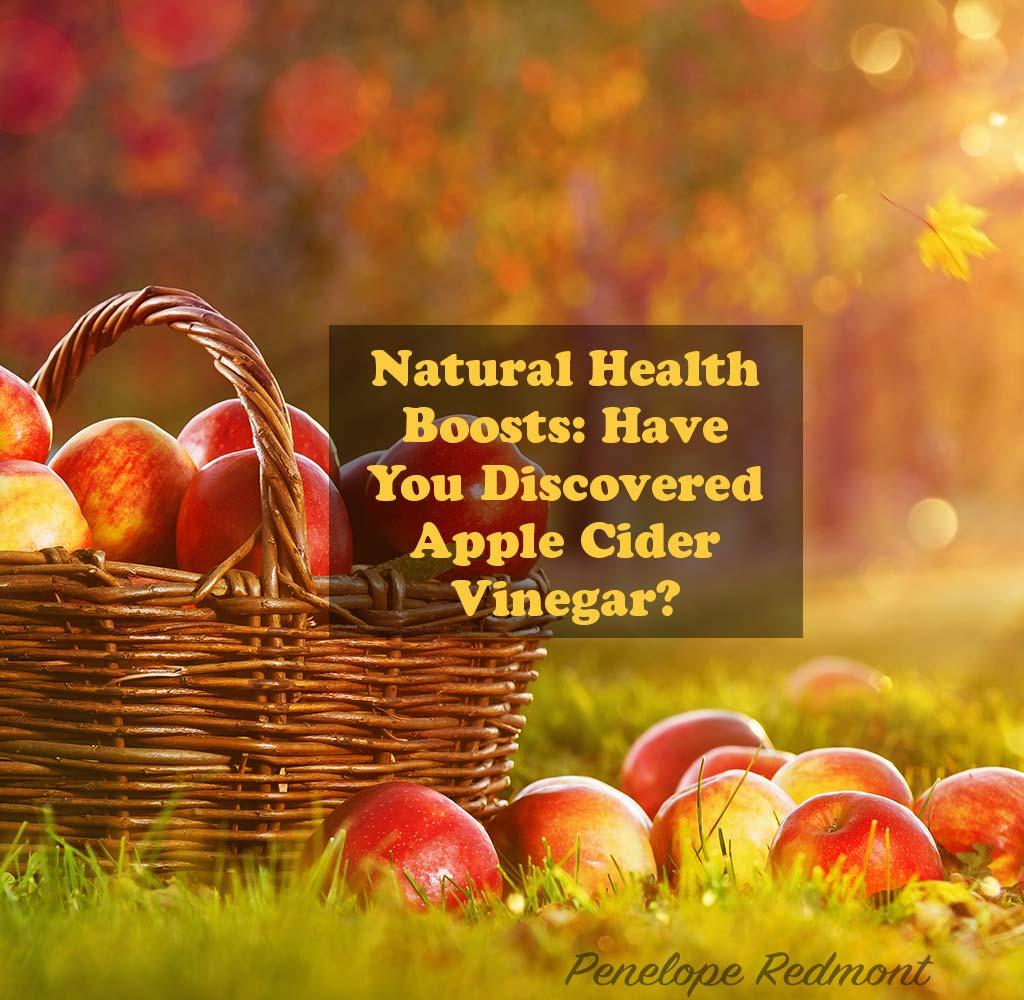 Natural Health Boosts: Have You Discovered Apple Cider Vinegar?