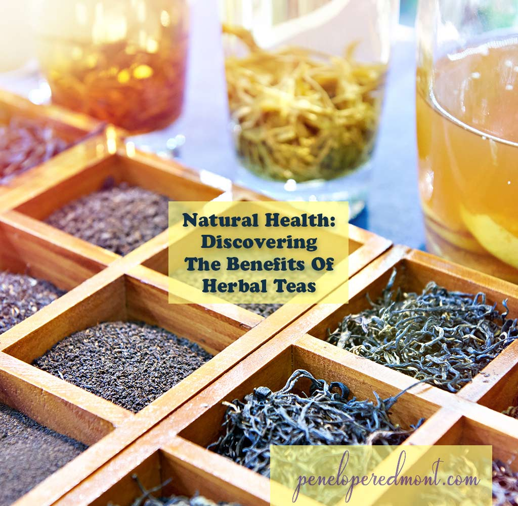 Natural Health: Discovering The Benefits Of Herbal Teas