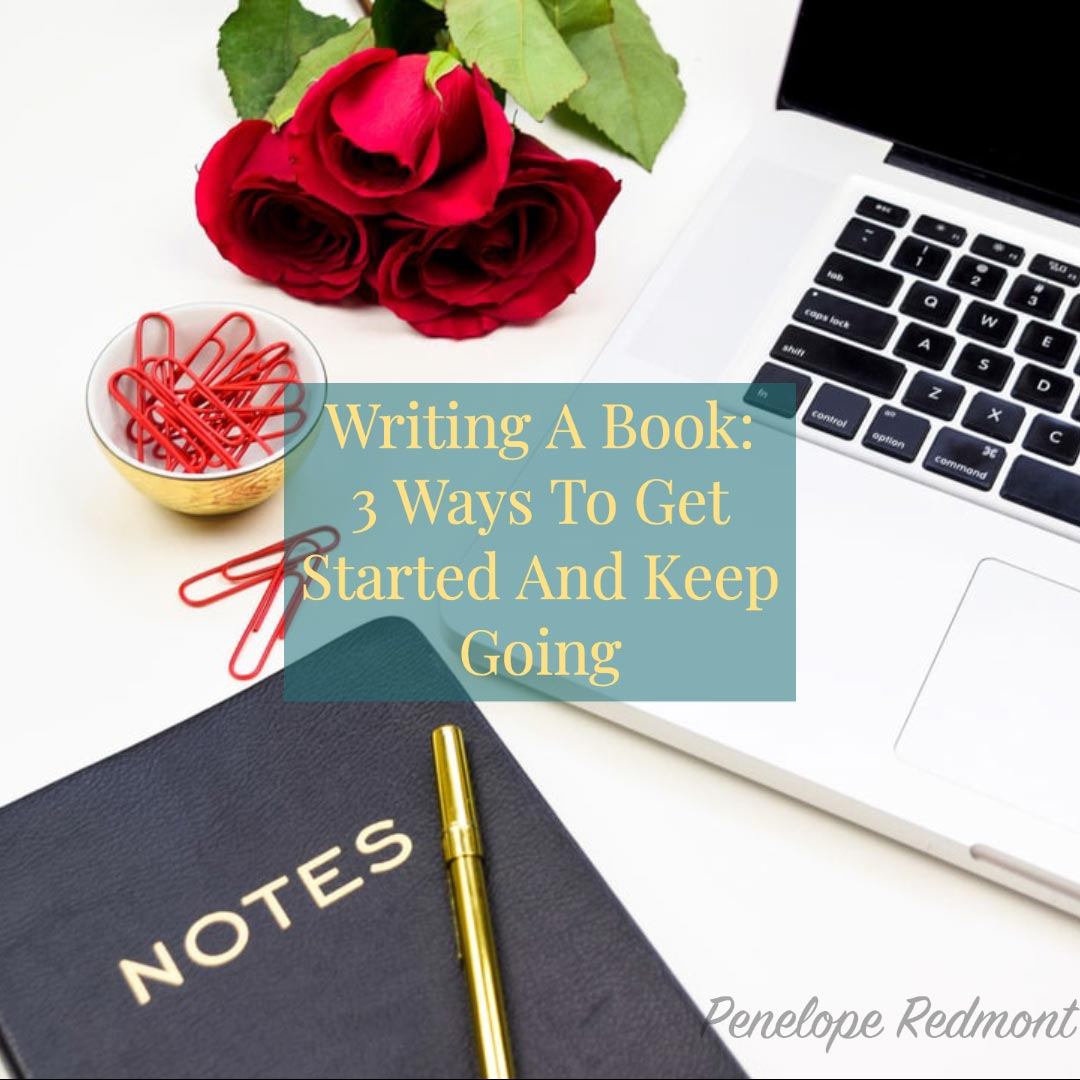 Writing A Book: 3 Ways To Get Started And Keep Going