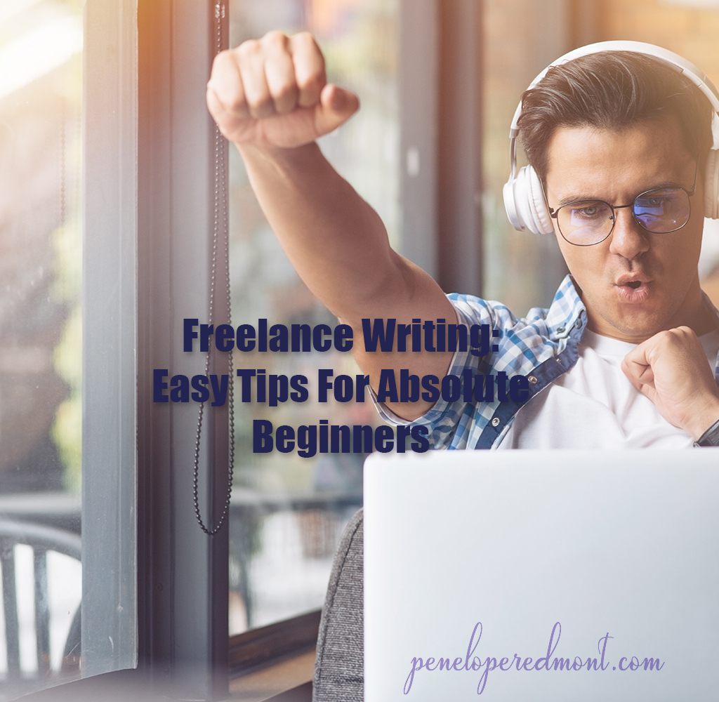 Freelance Writing: Easy Tips For Absolute Beginners