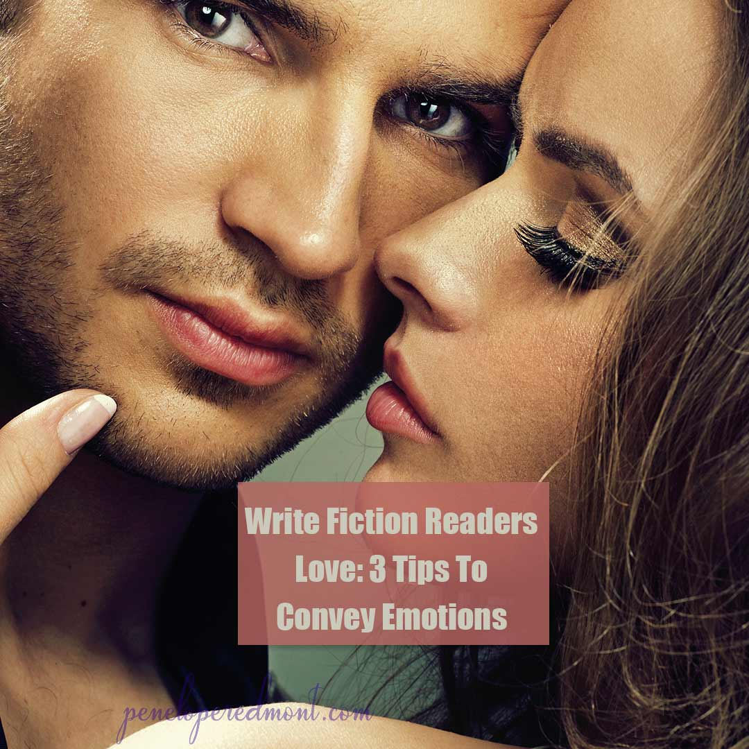 Write Fiction Readers Love: 3 Tips To Convey Emotions